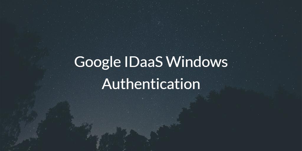 Google IDaaS Windows Authentication