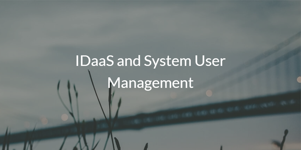 IDaaS and System User Management