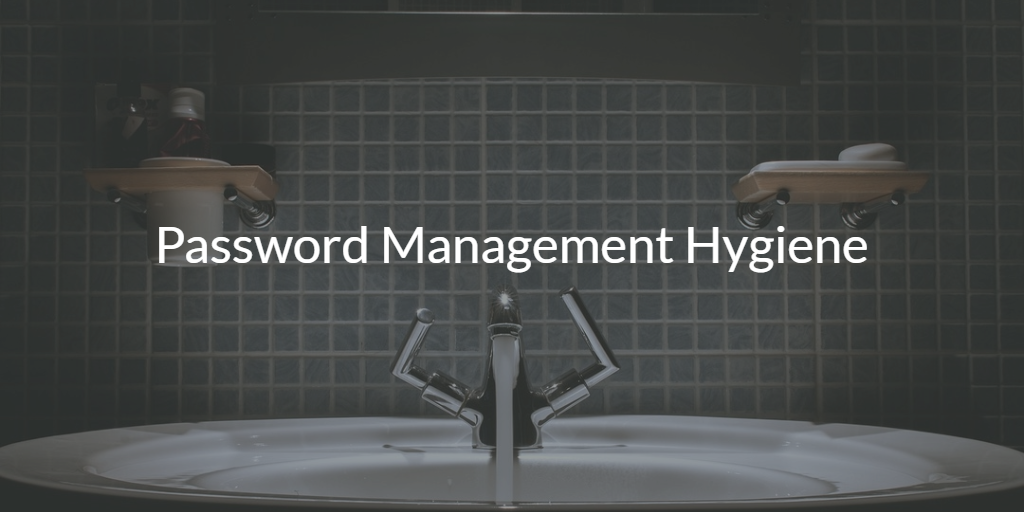 Password Management Hygiene