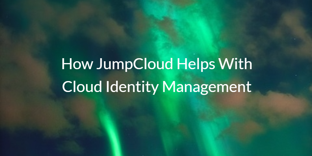 How JumpCloud Helps With Cloud Identity Management