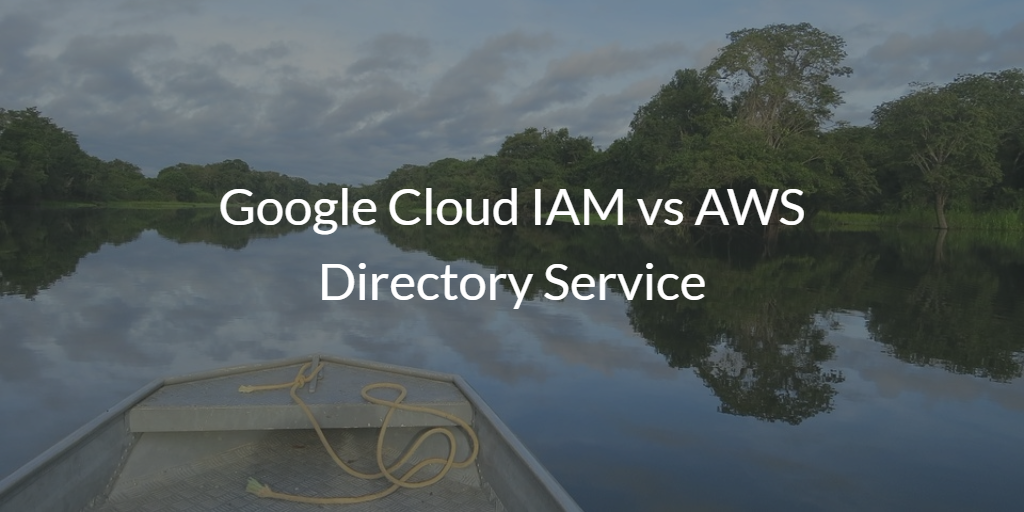 Google Cloud IAM vs AWS Directory Service