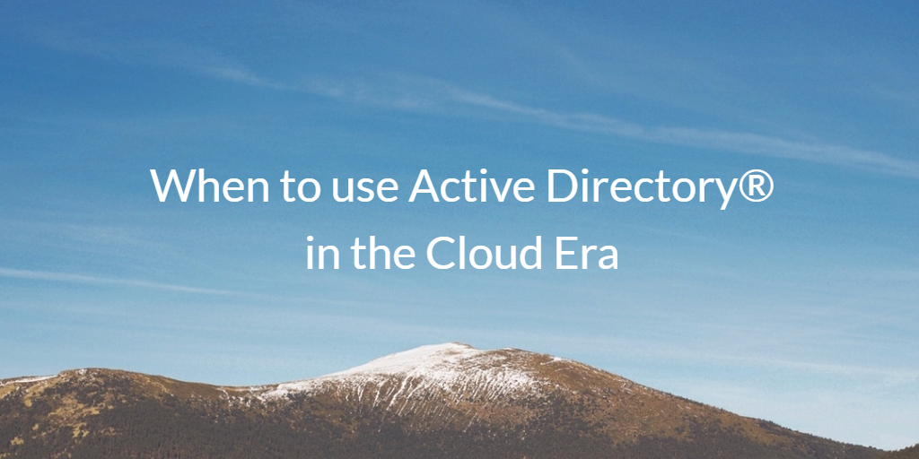 When to use Active Directory in the Cloud Era