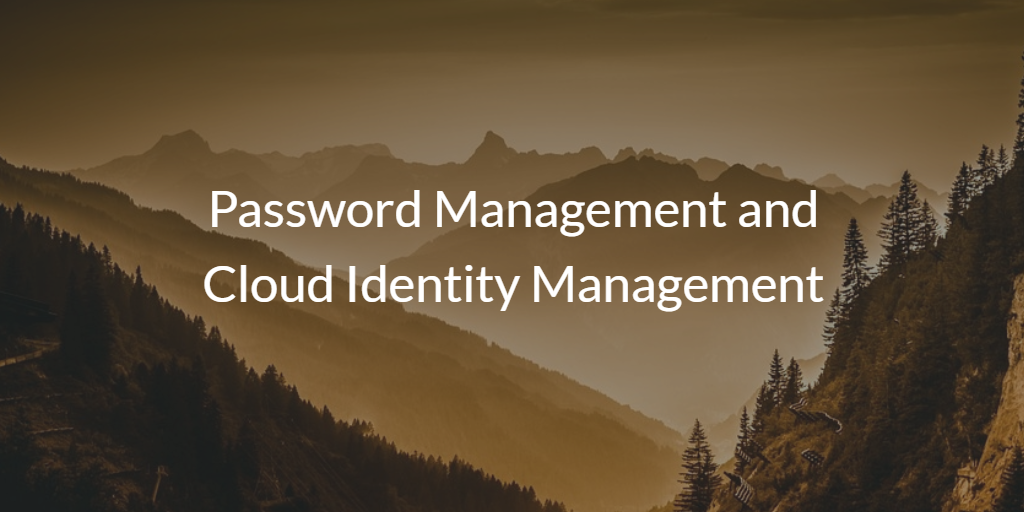 Password Management and Cloud Identity Management