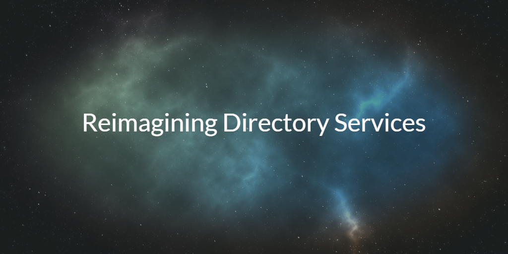 Reimagining Directory Services