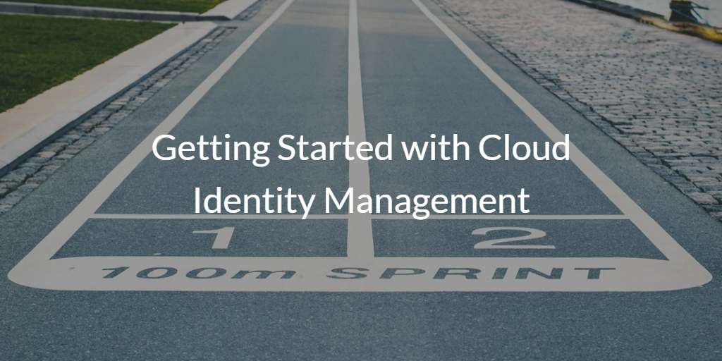 Getting Started with Cloud Identity Management