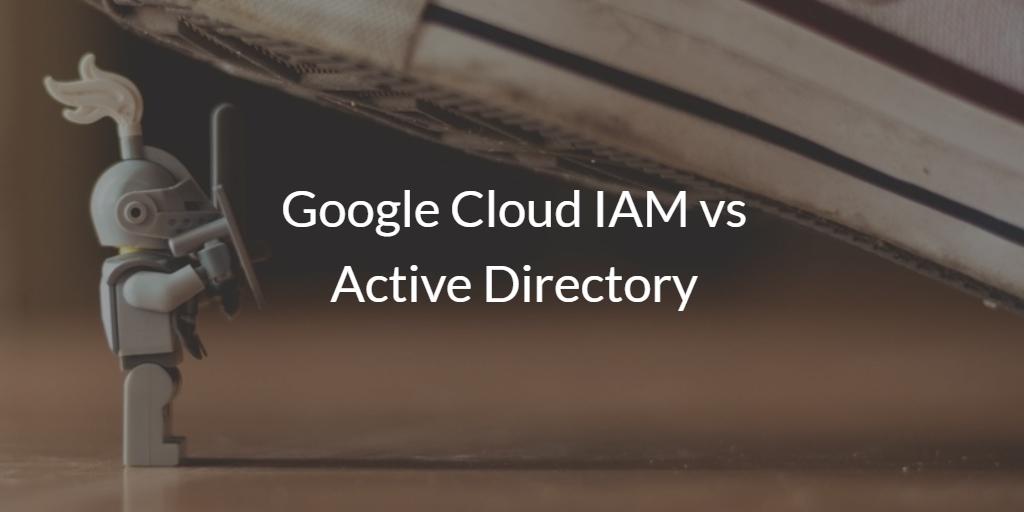 Google Cloud IAM vs Active Directory