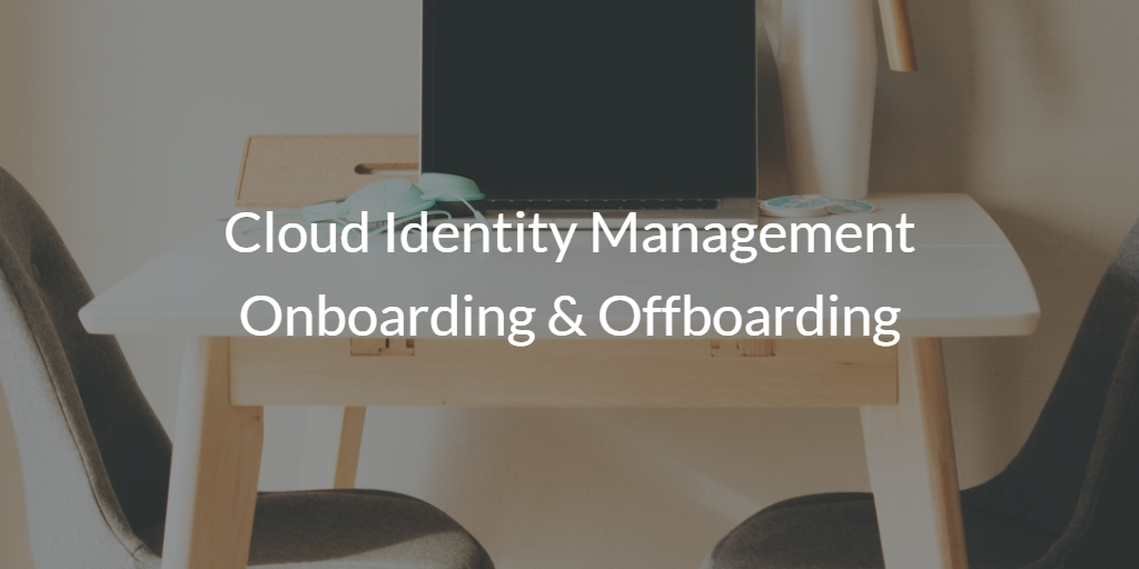 Cloud Identity Management Onboarding & Offboarding