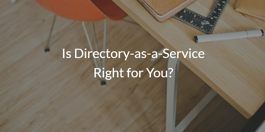 Is Directory-as-a-Service Right for You
