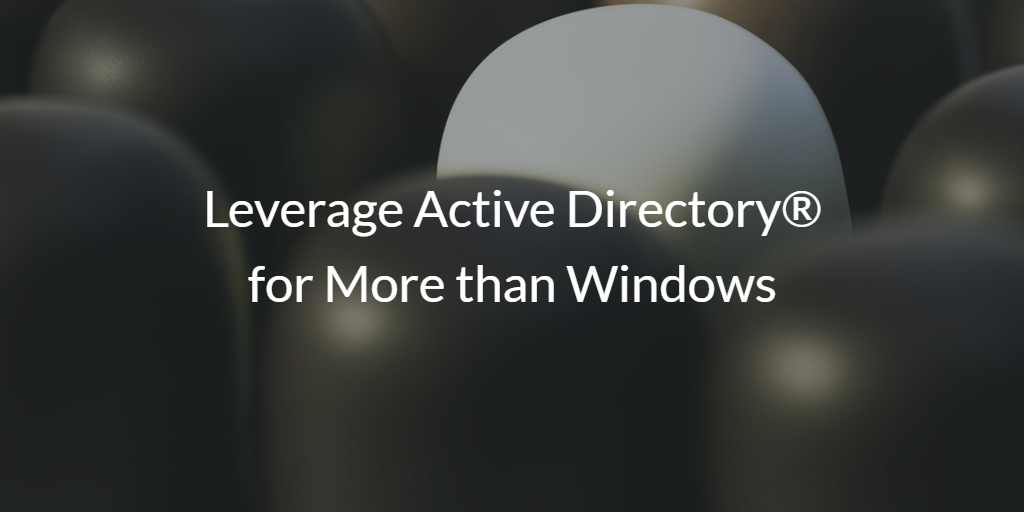Leverage Active Directory for More than Windows