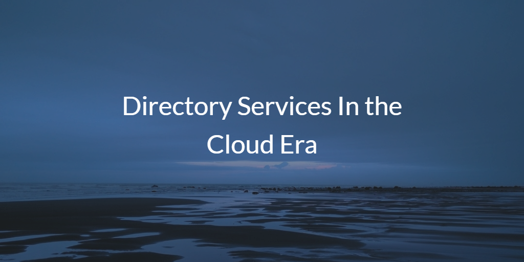 Directory Services In the Cloud Era