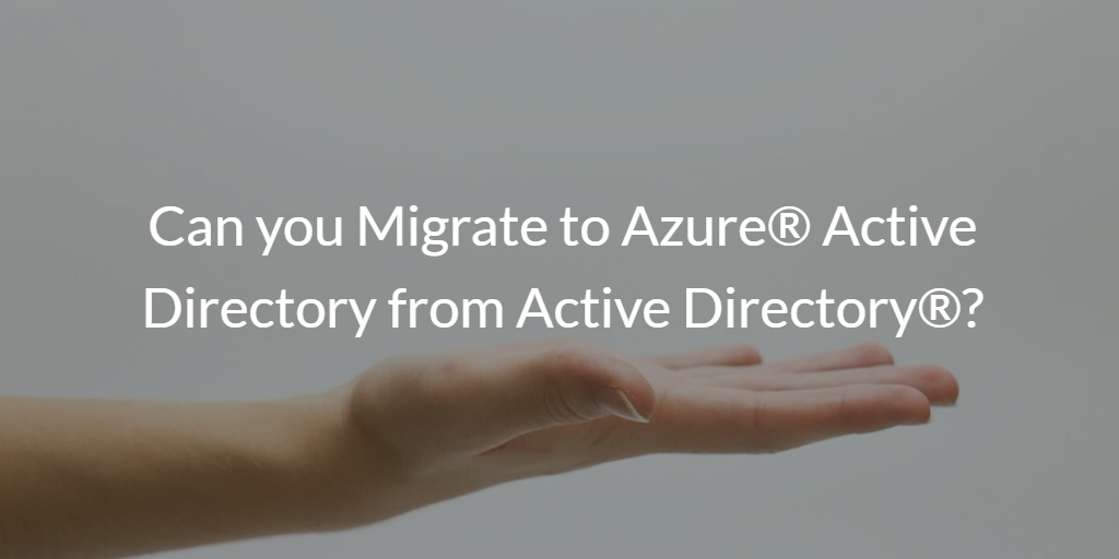 Can you Migrate to Azure Active Directory from Active Directory
