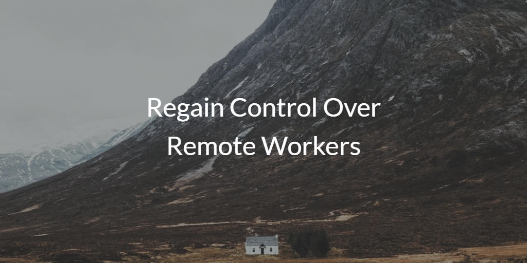 Regain Control Over Remote Workers