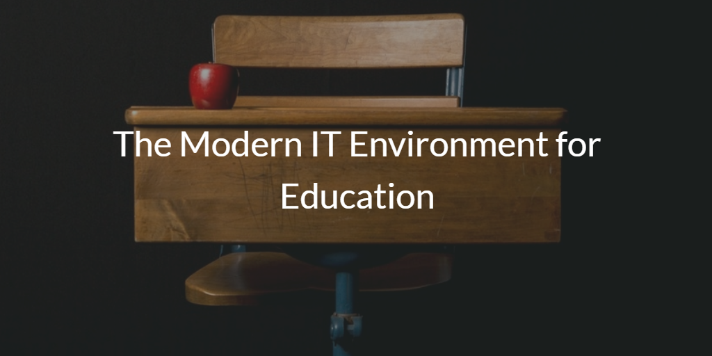 The Modern IT Environment for Education