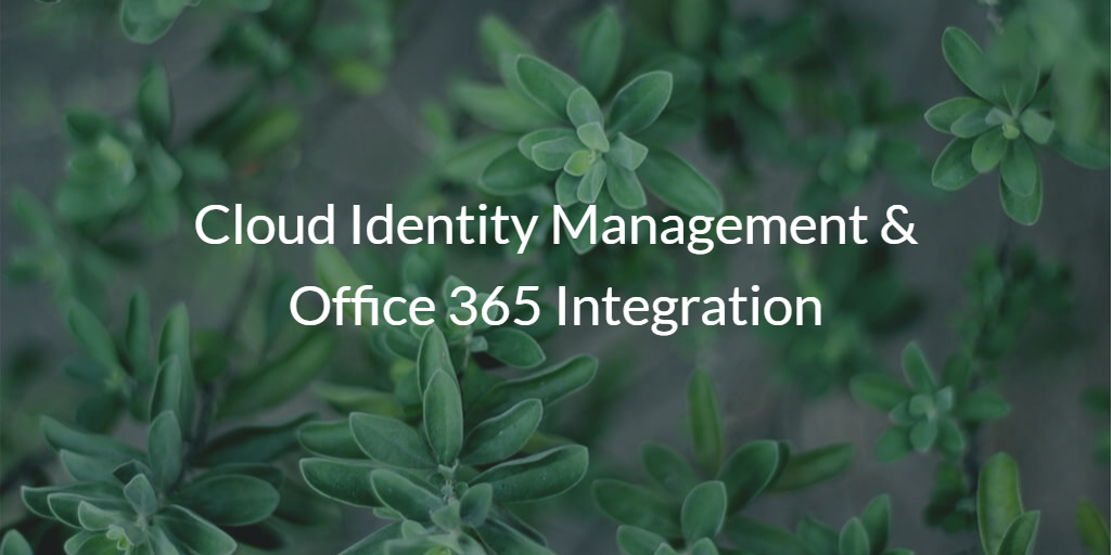 Office 365 Integration with Cloud Identity Management
