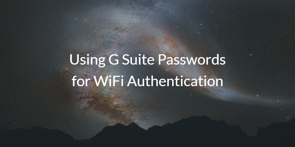 Using G Suite Passwords for WiFi Authentication