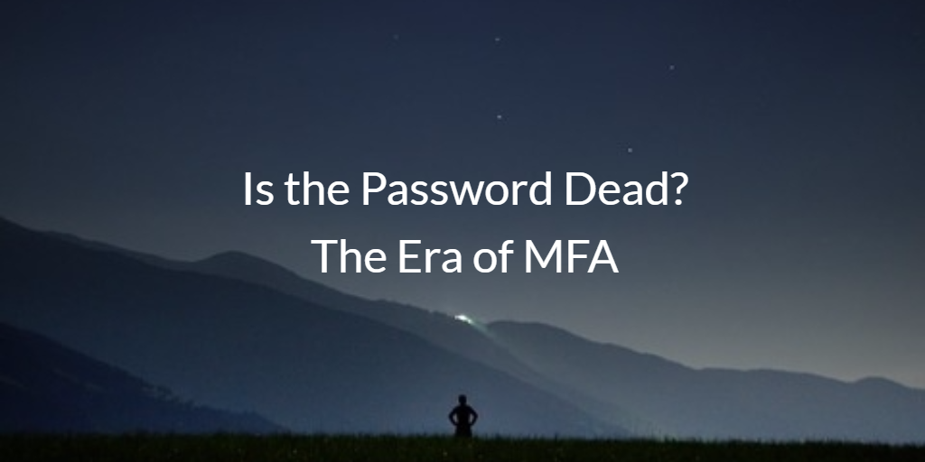 Is the Password Dead? The Era of MFA