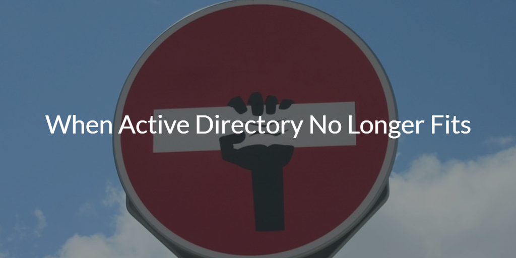 When Active Directory No Longer Fits
