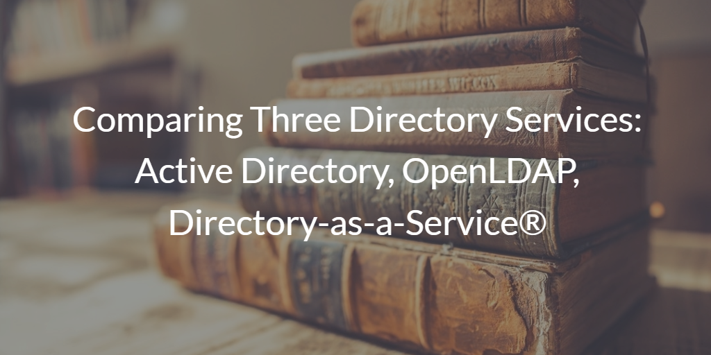 Comparing Three Directory Services: Active Directory, OpenLDAP, Directory-as-a-Service