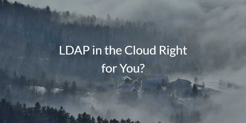 LDAP in the Cloud Right for You