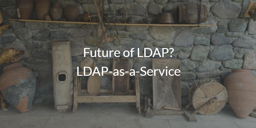 Future of LDAP? LDAP-as-a-Service
