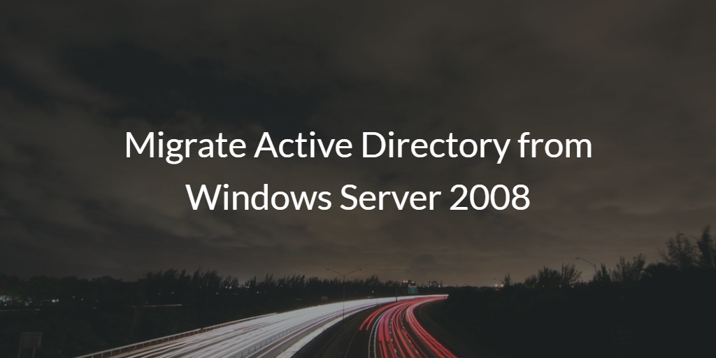 Migrate Active Directory from Windows Server 2008