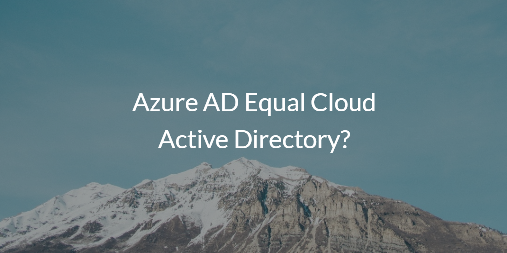 Azure AD Equal Cloud Active Directory?