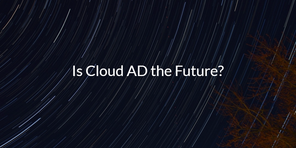 Is Cloud AD the Future