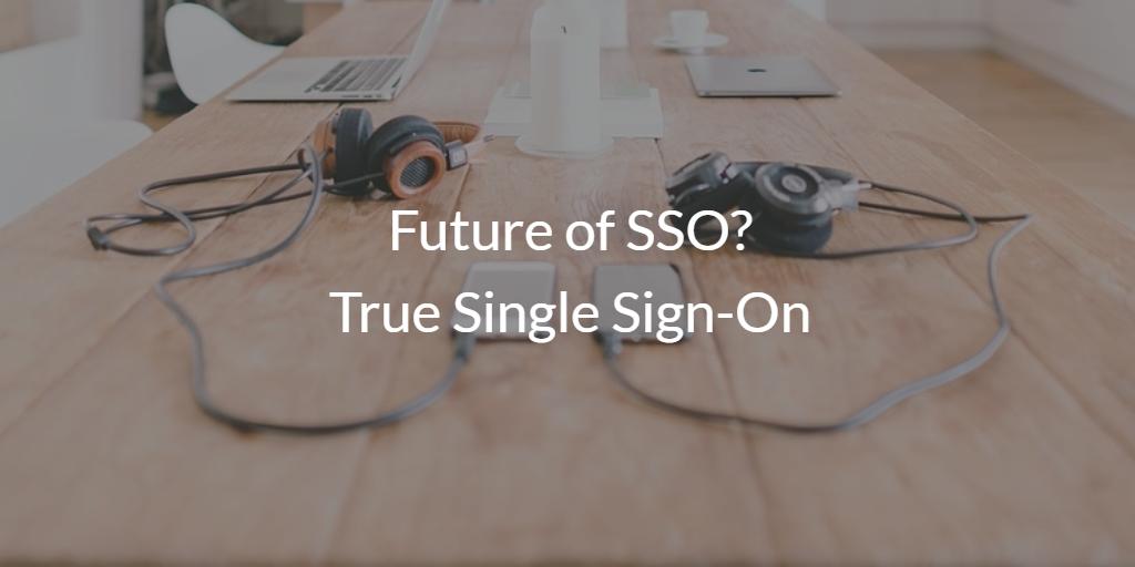 Future of SSO? True Single Sign-On