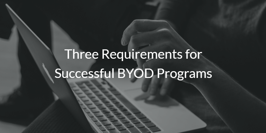 Three Requirements for Successful BYOD Programs