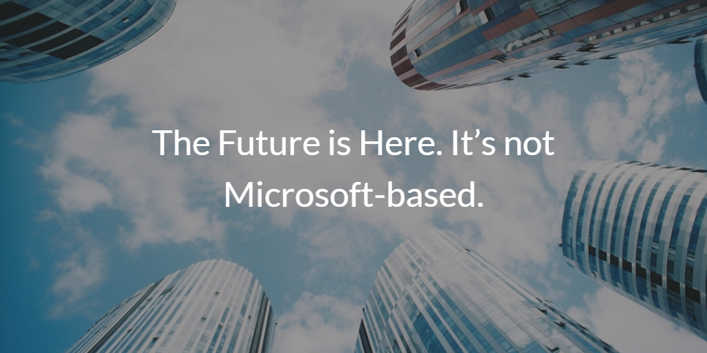 The Future is Here. It's not Microsoft-based.
