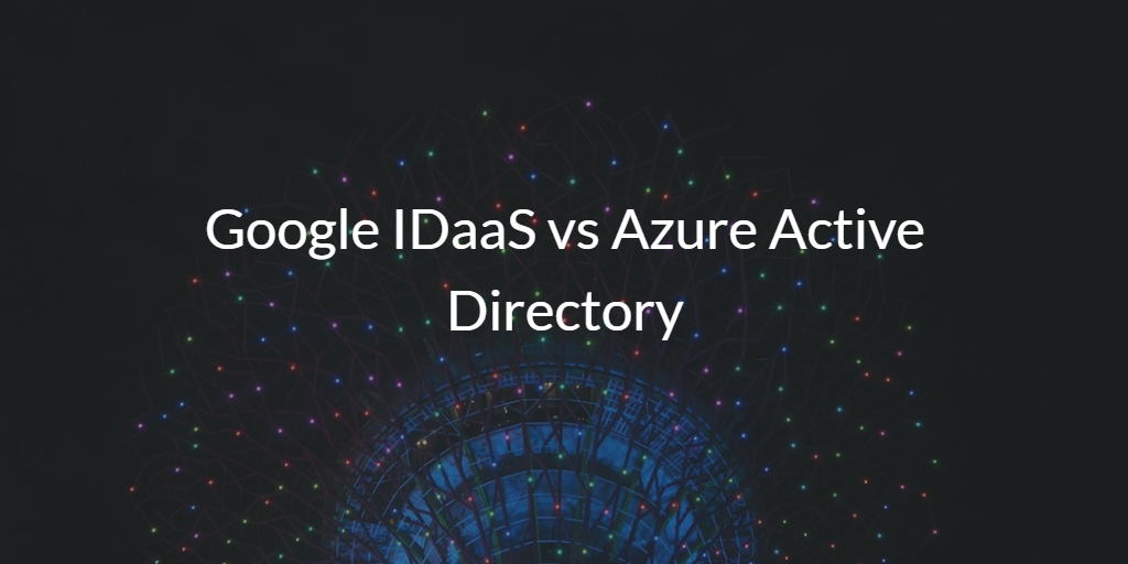 Google IDaaS vs Azure Active Directory