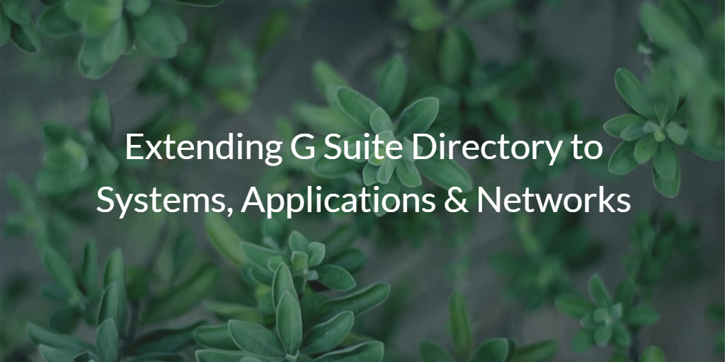 Extending G Suite Directory to Systems, Applications & Networks