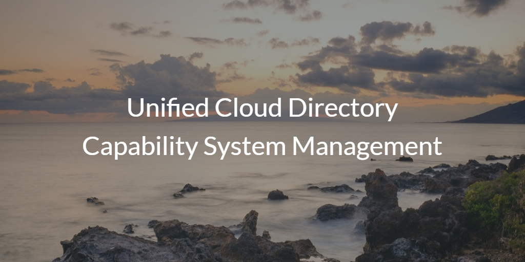 Unified Cloud Directory Capability System Management