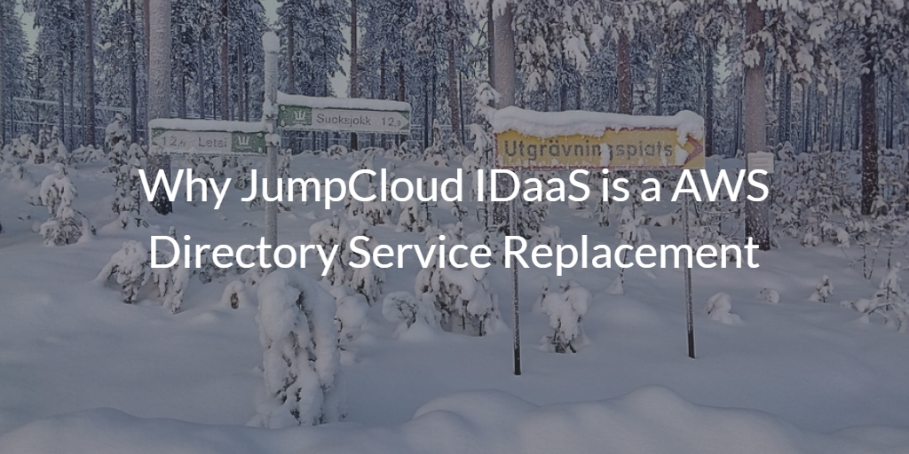 Why JumpCloud IDaaS is a AWS Directory Service Replacement