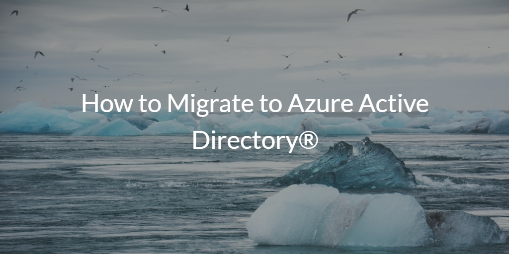 How to Migrate to Azure Active Directory