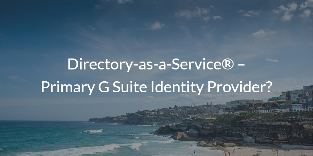 Directory-as-a-Service – Primary G Suite Identity Provider
