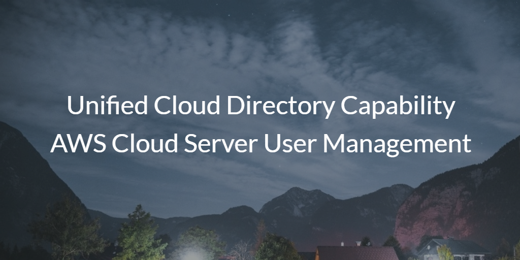 Unified Cloud Directory Capability AWS Cloud Server User Management