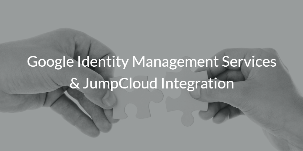 Google Identity Management Services & JumpCloud Integration