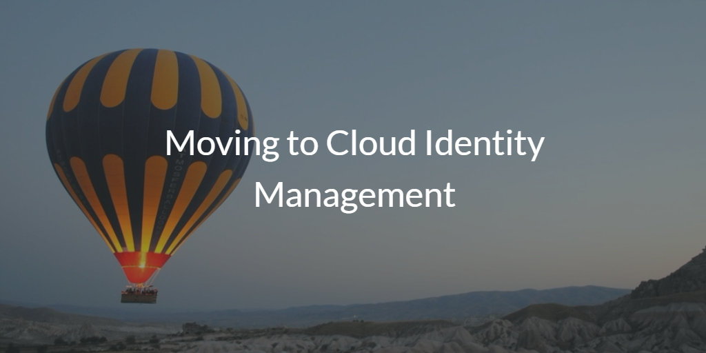 Moving to Cloud Identity Management