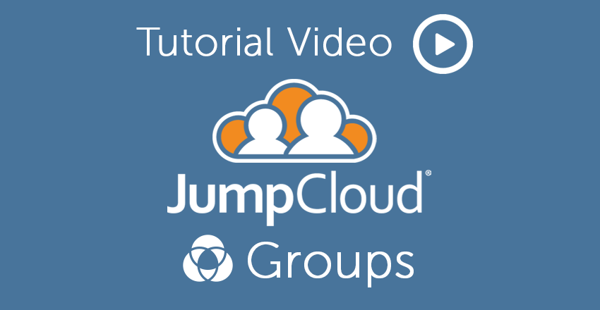 Tutorial Video: JumpCloud Groups