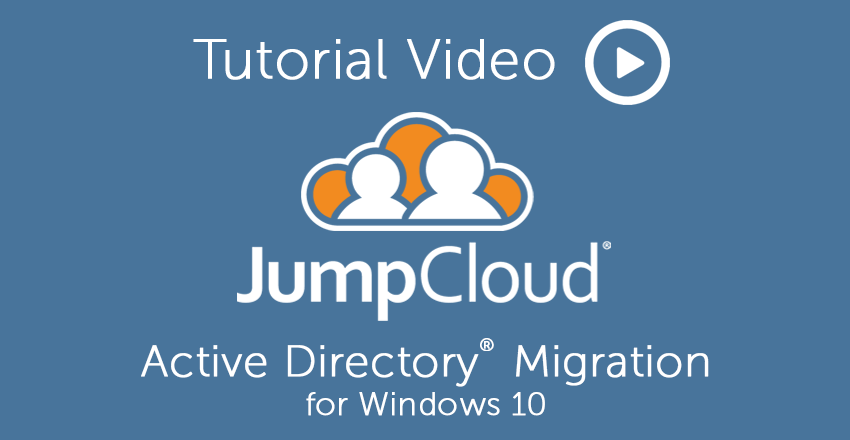 Windows 10 Active Directory Migration JumpCloud