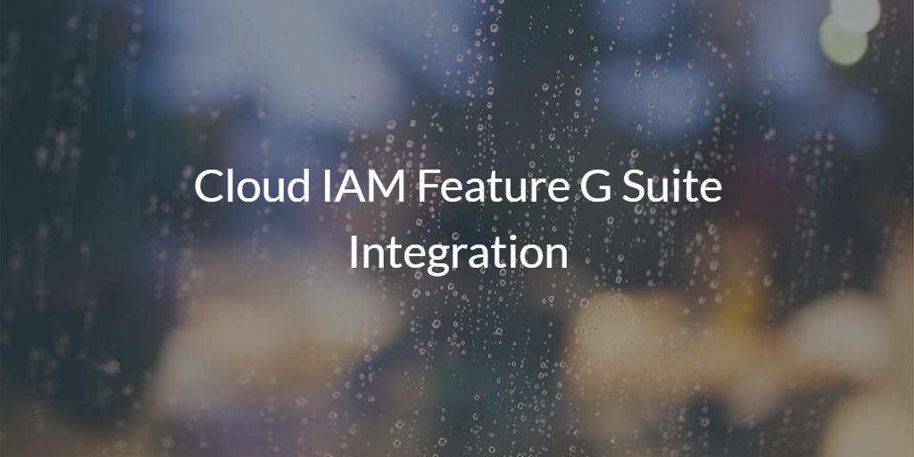 Cloud IAM Feature G Suite Integration