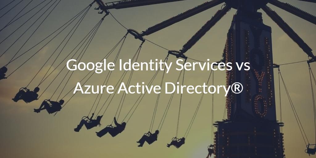 Google Identity Services vs Azure Active Directory