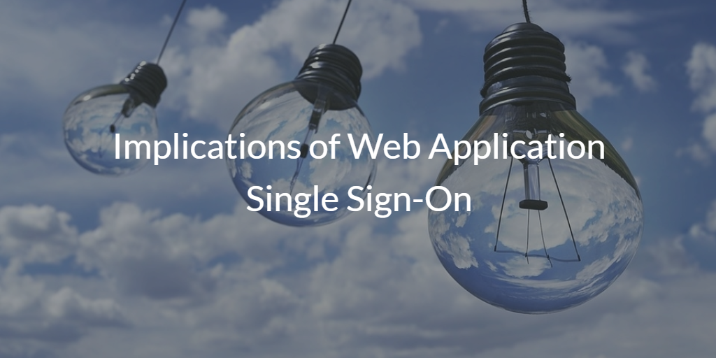 Implications of Web Application Single Sign-On