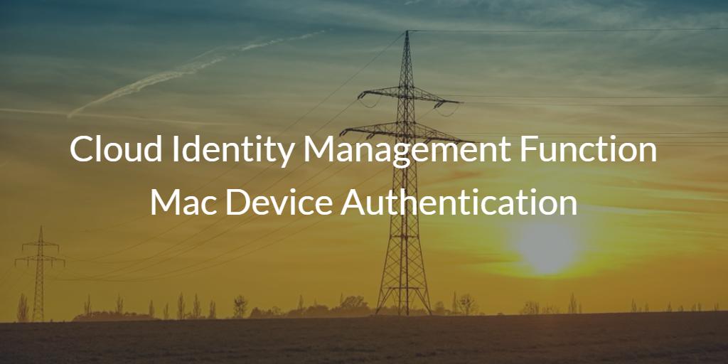 Cloud Identity Management Mac Device Authentication