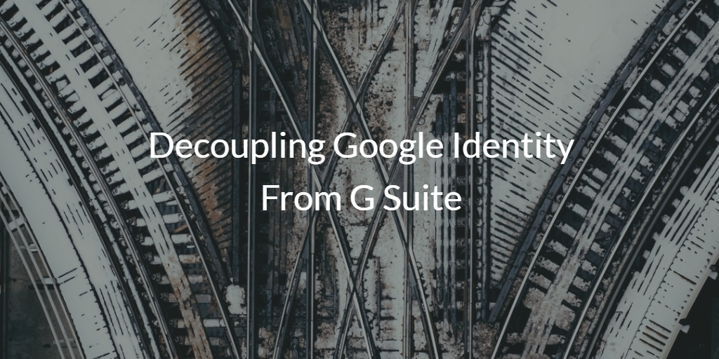 Decoupling Google Identity From G Suite