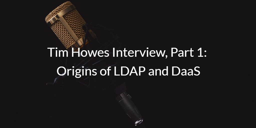 Tim Howes Origins of LDAP and DaaS