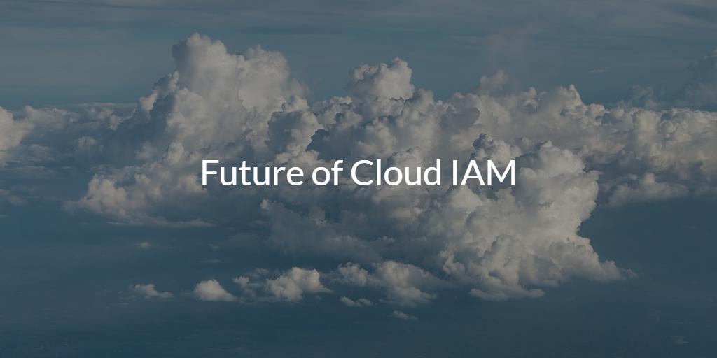 Future of Cloud IAM