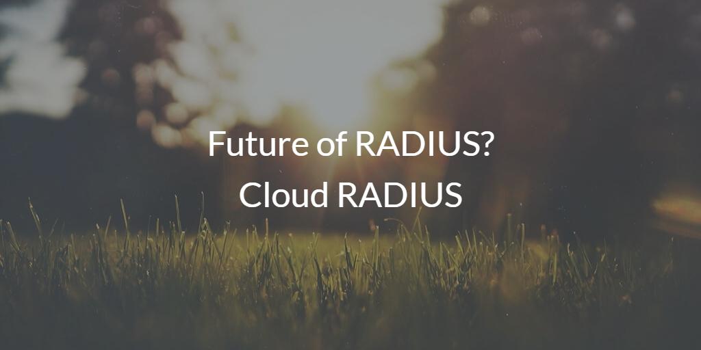 Future of RADIUS Cloud RADIUS