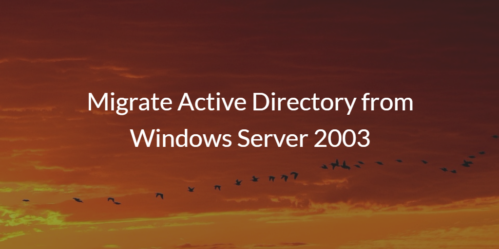 Migrate Active Directory from Windows Server 2003